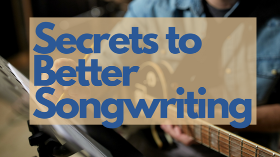 Secrets to Better Songwriting